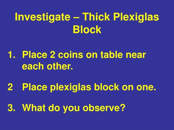Investigate – Thick Plexiglas Block
