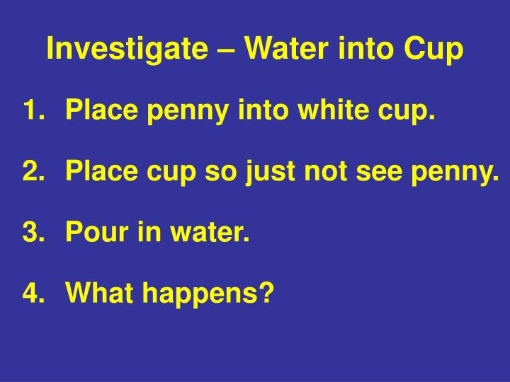 Investigate – Water into Cup
