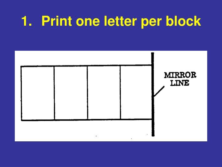 Print one letter per block