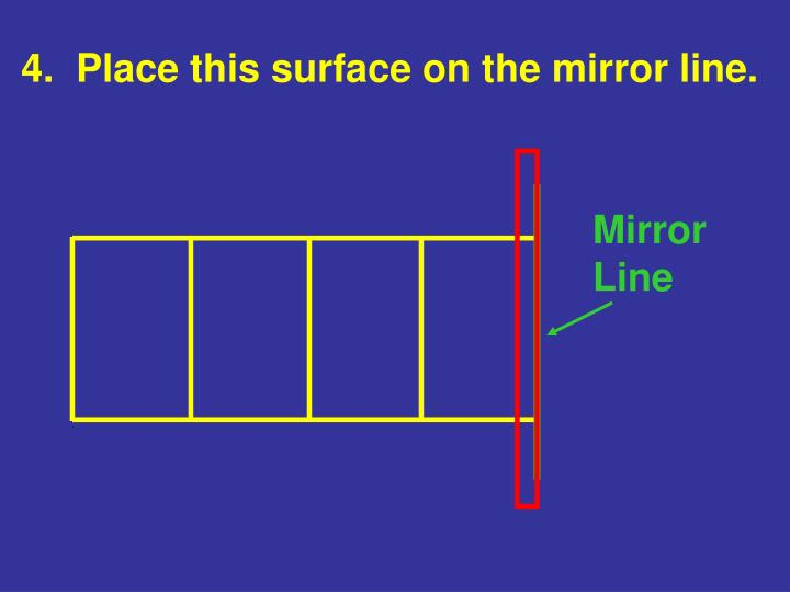 4.  Place this surface on the mirror line.