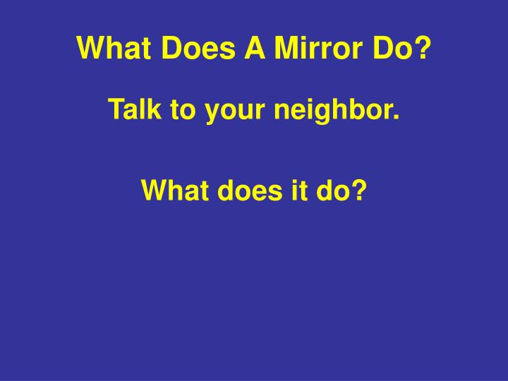 What Does A Mirror Do?