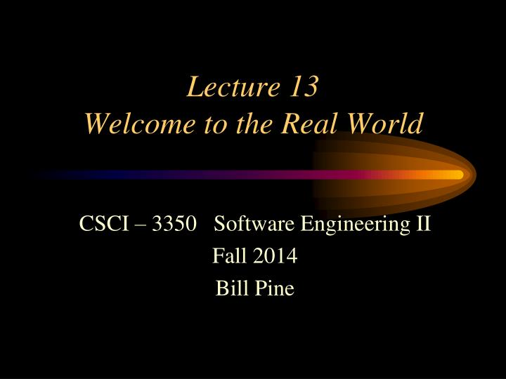 lecture 13 welcome to the real world