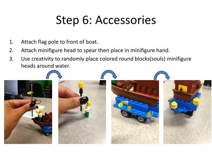 Step 6: Accessories