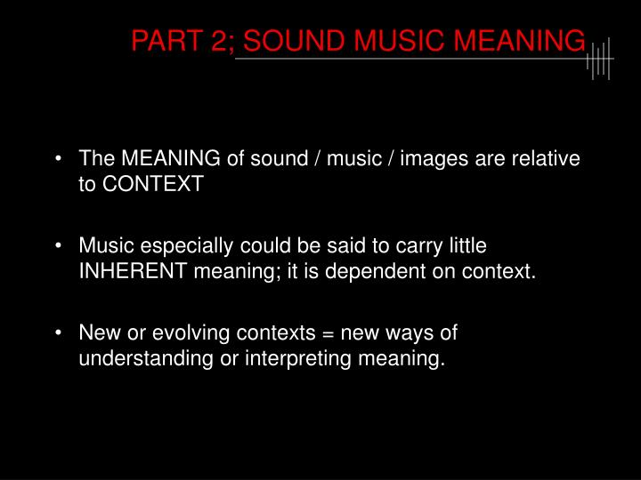 PART 2; SOUND MUSIC MEANING