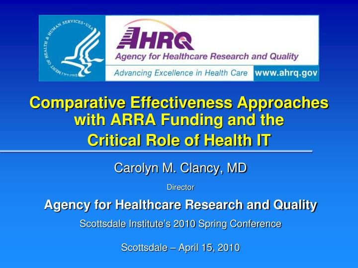 Comparative Effectiveness Approaches with ARRA Funding and the                           Critical Role of Health IT