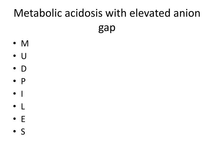 Metabolic acidosis with elevated anion gap