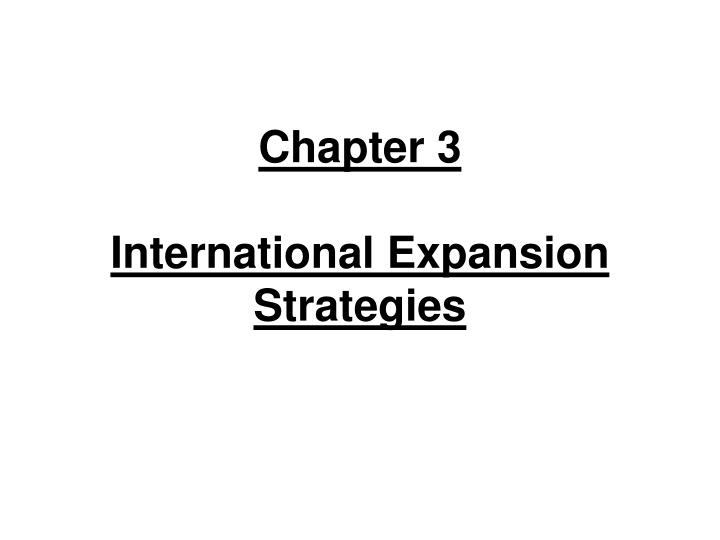 Chapter 3 international expansion strategies