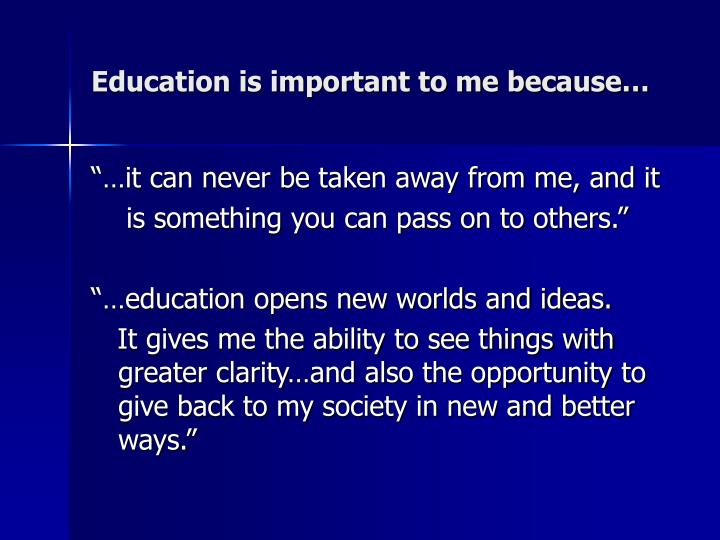 Education is important to me because…