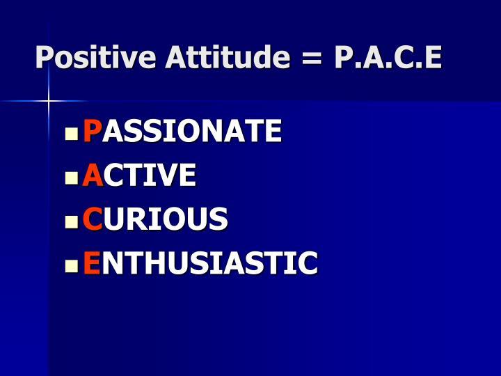 Positive Attitude = P.A.C.E
