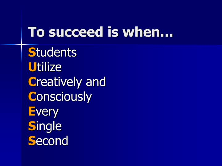 To succeed is when…
