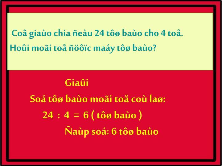 Coâ giaùo chia ñeàu 24 tôø baùo cho 4 toå.
