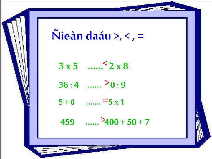 Ñieàn daáu >, < , =
