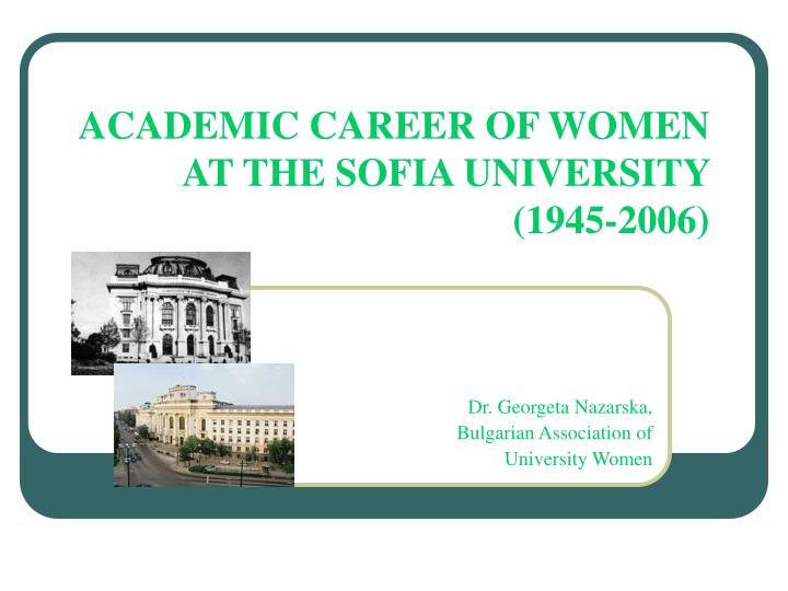 Academic career of women at the sofia university 1945 2006