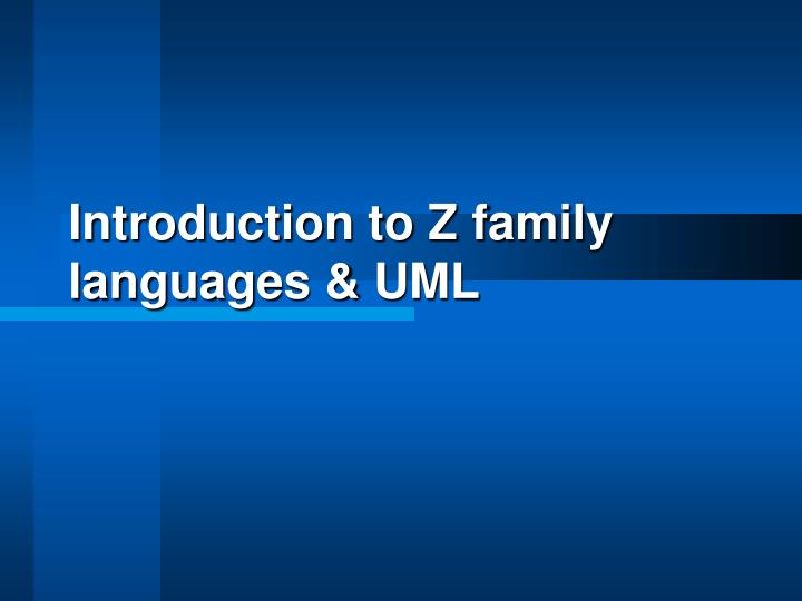 Introduction to Z family languages & UML