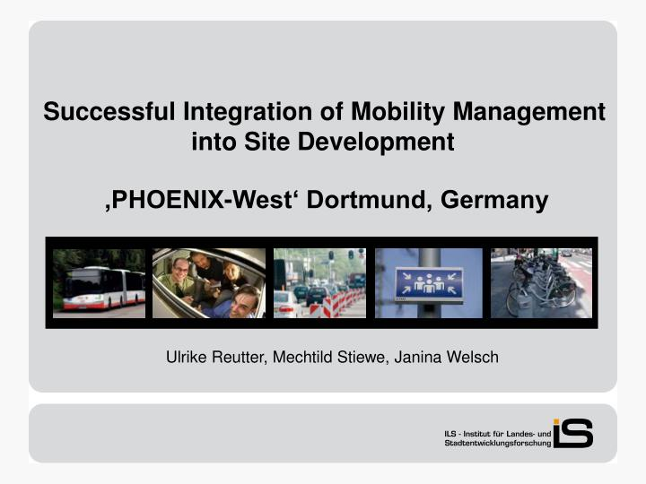 Successful integration of mobility management into site development phoenix west dortmund germany