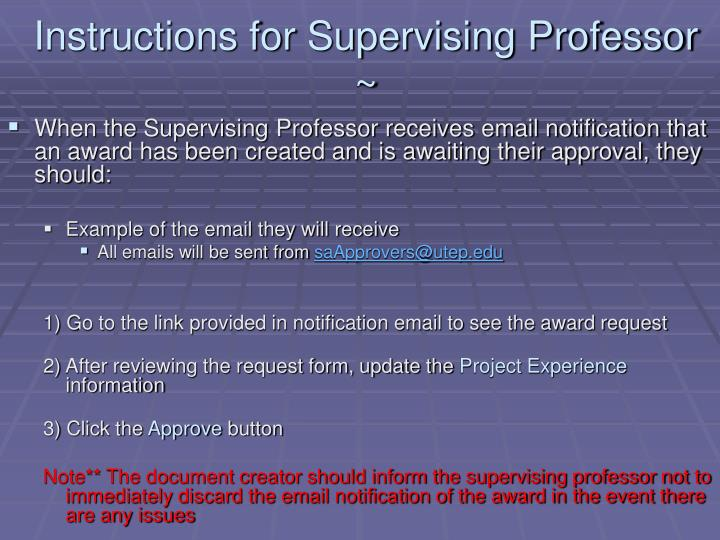 Instructions for Supervising Professor ~