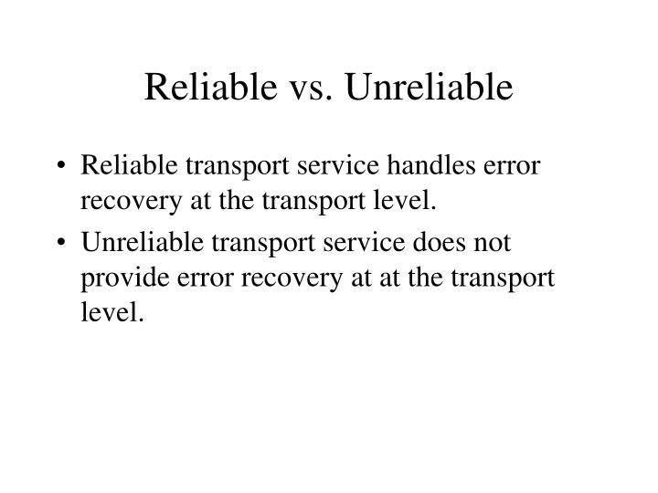 Reliable vs. Unreliable