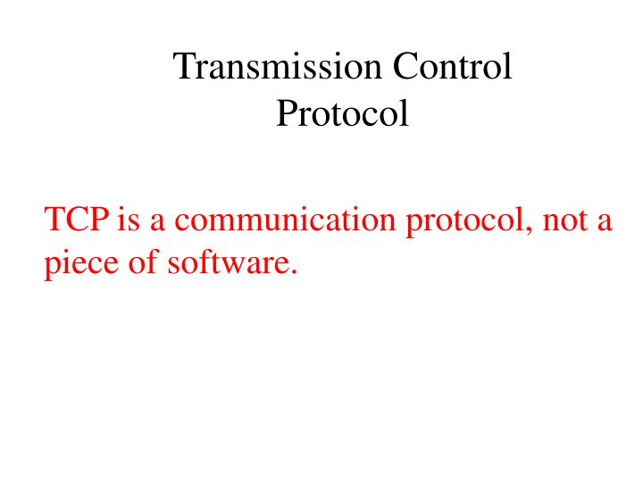 TCP is a communication protocol, not a piece of software.