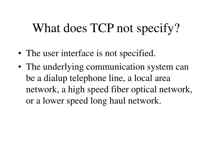 What does TCP not specify?
