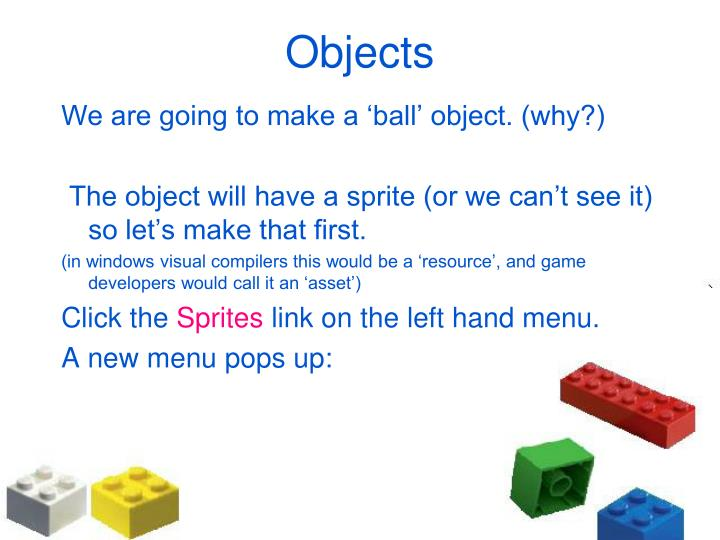 We are going to make a 'ball' object. (why?)