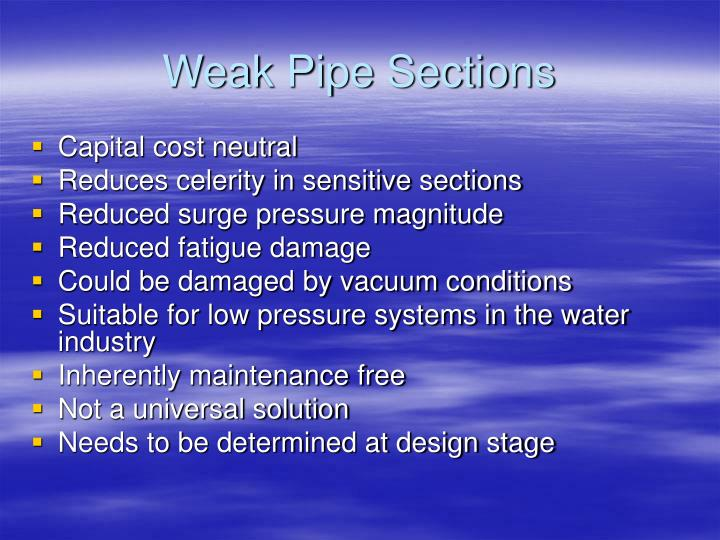 Weak Pipe Sections