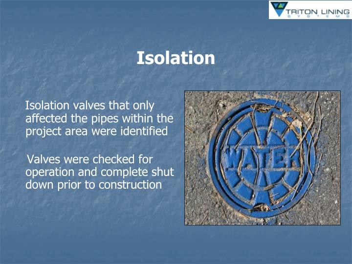 Isolation valves that only affected the pipes within the project area were identified