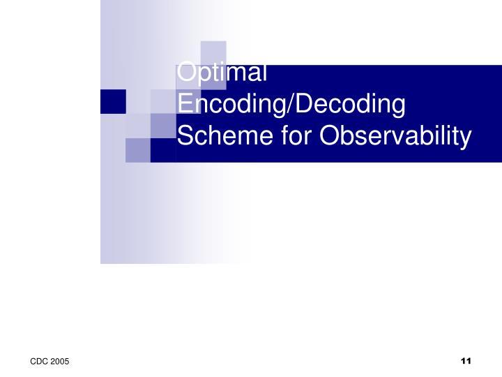 Optimal Encoding/Decoding Scheme for Observability