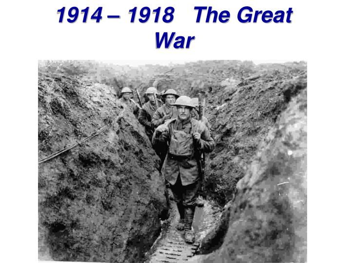 1914 – 1918   The Great War
