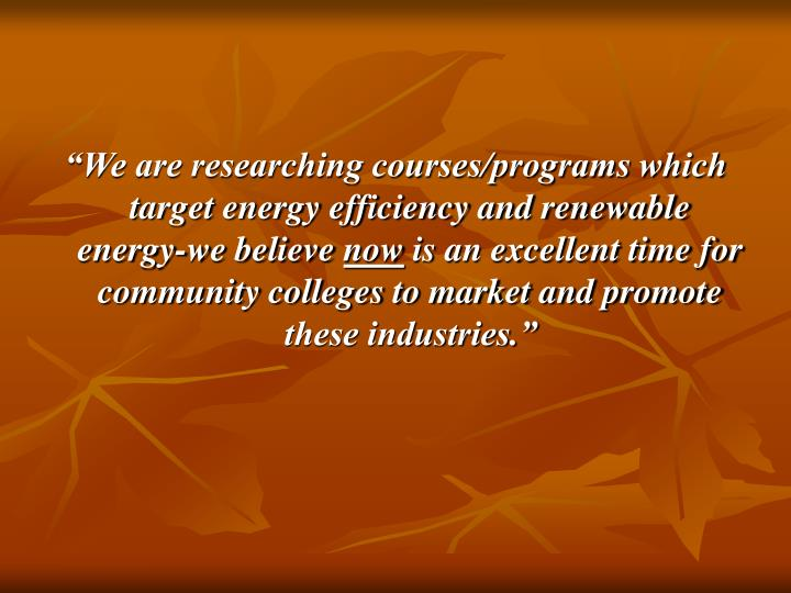 """We are researching courses/programs which target energy efficiency and renewable energy-we believe"