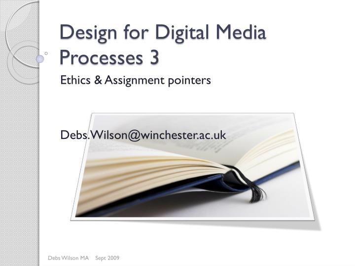 Design for Digital Media Processes 3
