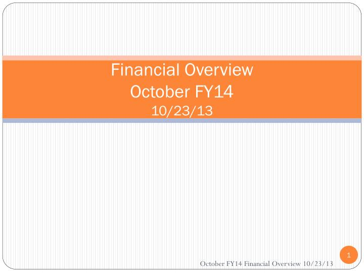 Financial overview october fy14 10 23 13
