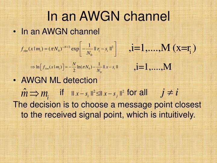 In an AWGN channel