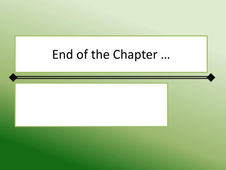 End of the Chapter …