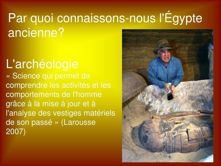 Par quoi connaissons-nous l'Égypte ancienne?