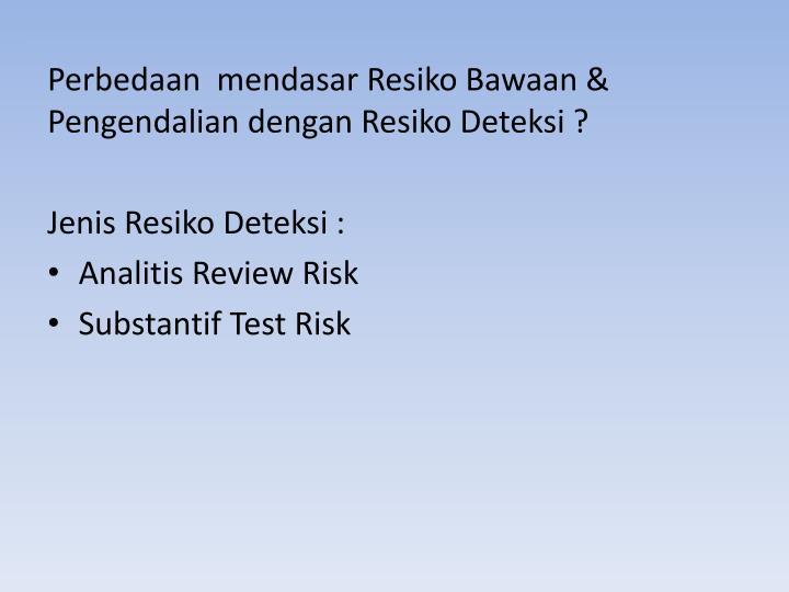 Perbedaan  mendasar Resiko Bawaan & Pengendalian dengan Resiko Deteksi ?
