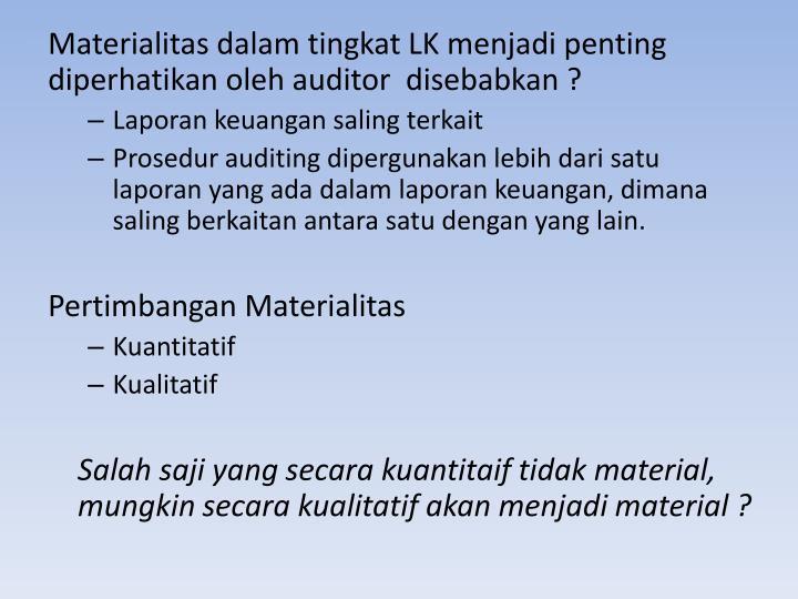 Materialitas dalam tingkat LK menjadi penting diperhatikan oleh auditor  disebabkan ?