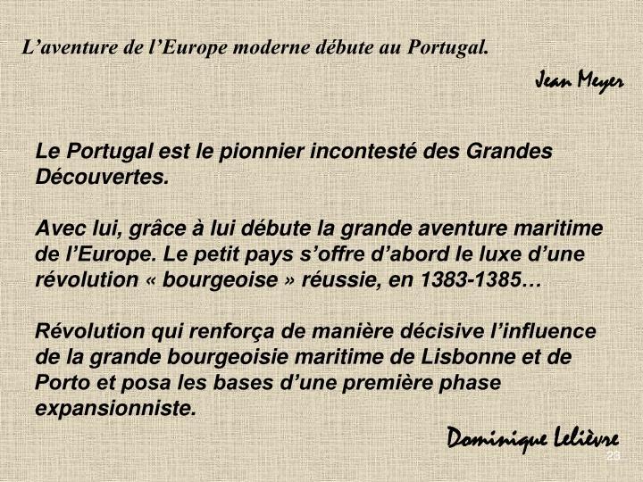 Laventure de lEurope moderne dbute au Portugal.