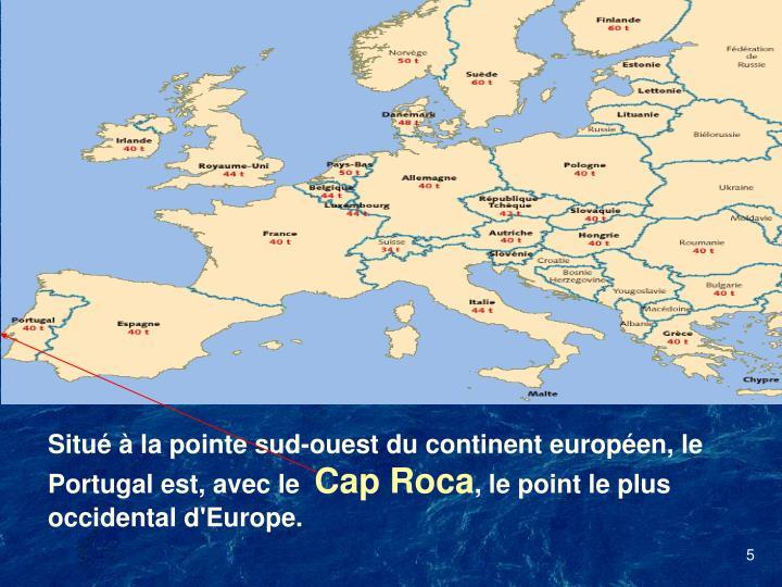 Situ  la pointe sud-ouest du continent europen, le Portugal est, avec le