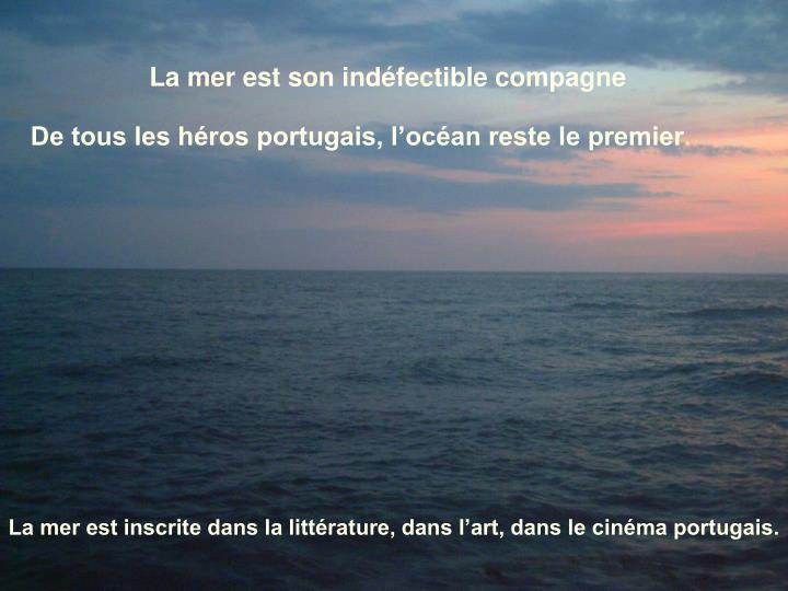 La mer est son indfectible compagne