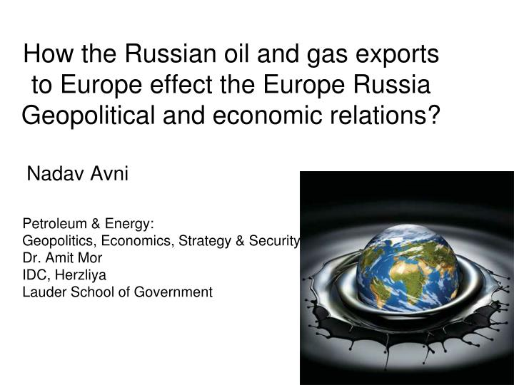 How the Russian oil and gas exports to Europe effect the Europe Russia Geopolitical and economic r...