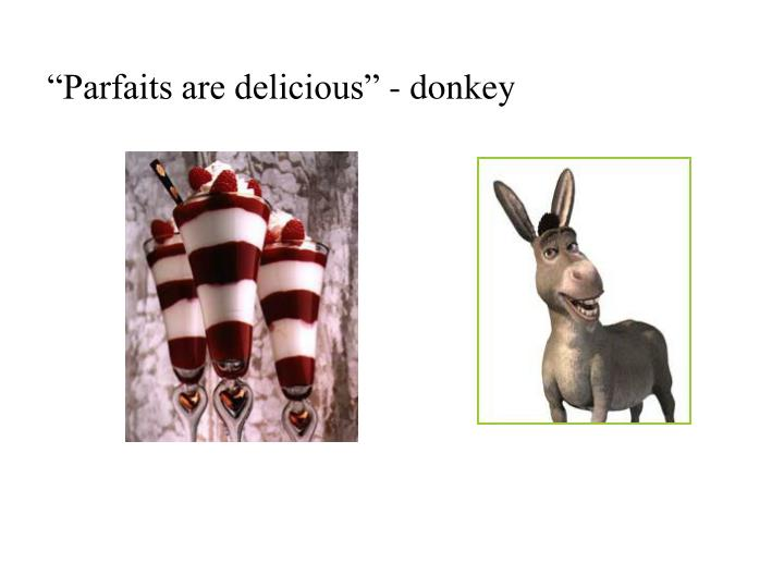 """Parfaits are delicious"" - donkey"