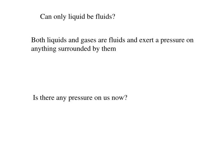 Can only liquid be fluids?