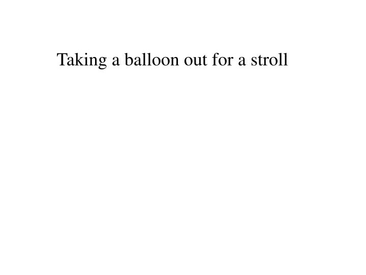 Taking a balloon out for a stroll
