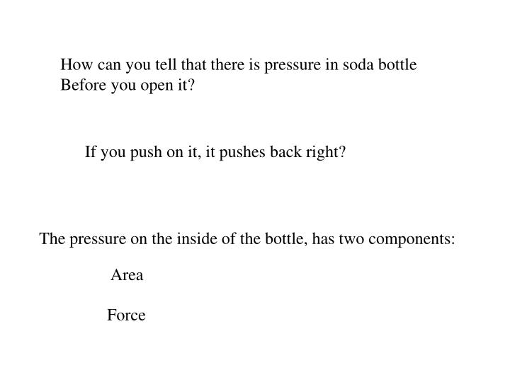 How can you tell that there is pressure in soda bottle