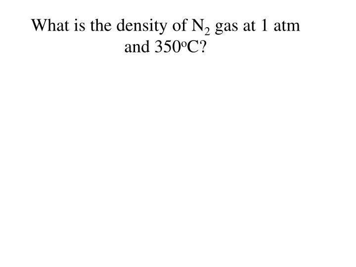 What is the density of N