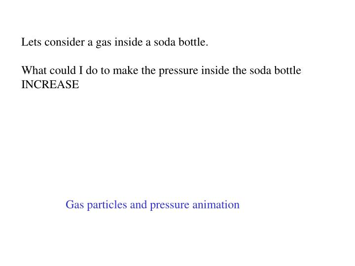 Lets consider a gas inside a soda bottle.