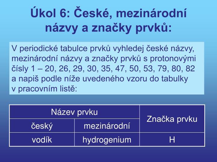 Úkol 6: České, mezinárodní názvy a značky prvků: