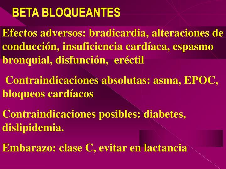 Efectos adversos: bradicardia, alteraciones de conducción, insuficiencia cardíaca, espasmo bronquial, disfunción,  eréctil