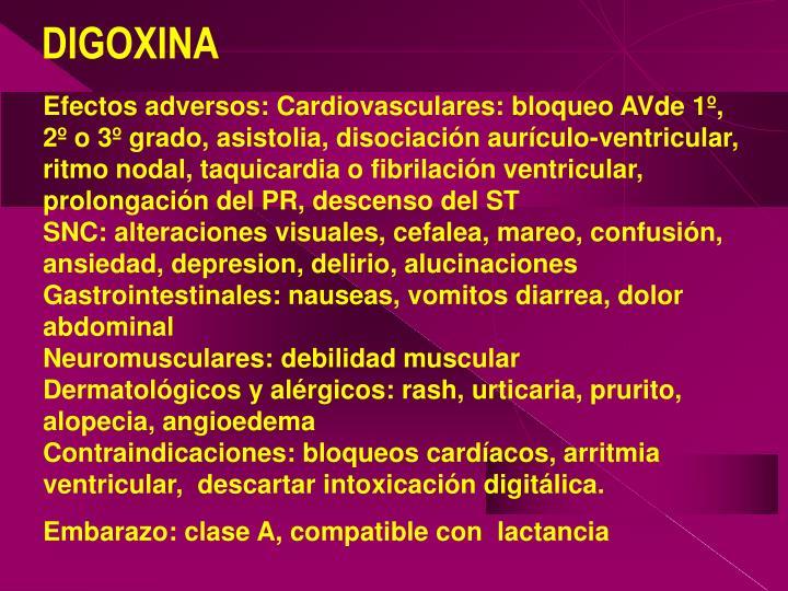 Efectos adversos: Cardiovasculares: bloqueo AVde 1º, 2º o 3º grado, asistolia, disociación aurículo-ventricular, ritmo nodal, taquicardia o fibrilación ventricular, prolongación del PR, descenso del ST