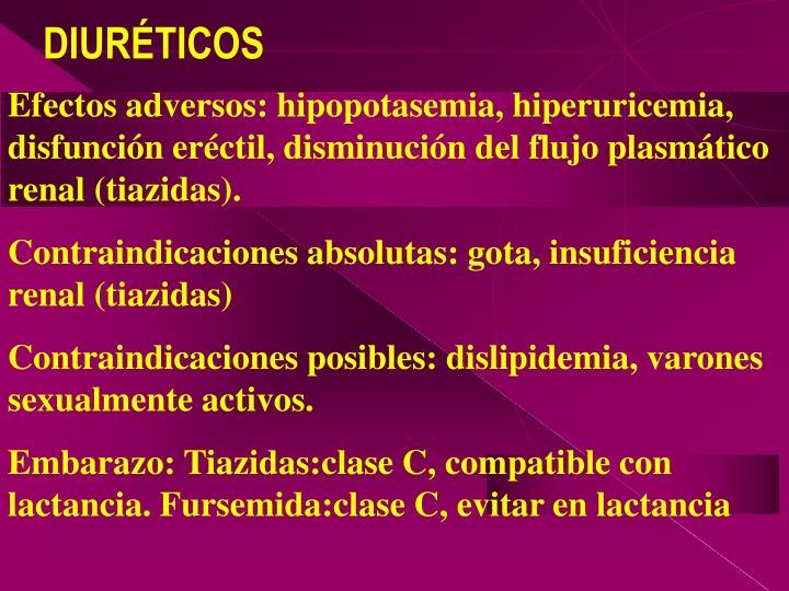 Efectos adversos: hipopotasemia, hiperuricemia, disfunción eréctil, disminución del flujo plasmático renal (tiazidas).